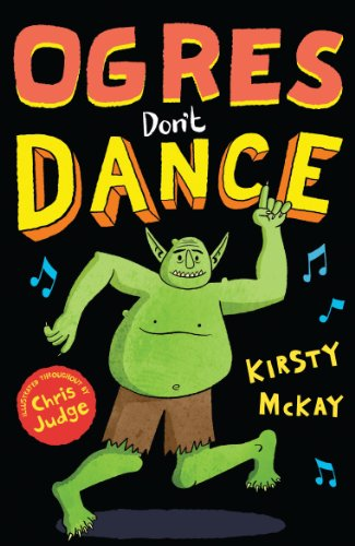 Ogres Don't Dance (Ogden the Ogre): McKay, Kirsty