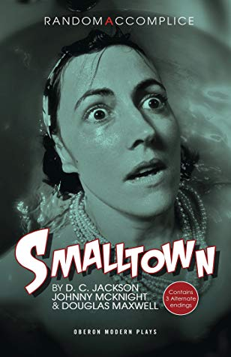 Smalltown (Oberon Modern Plays): Maxwell, Douglas; Jackson, D. C.; McKnight, Johnny