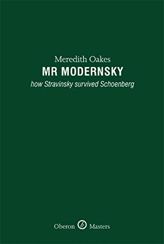 Mr Modernsky. How Stravinsky Survived Schoenberg.: Meridith Oakes