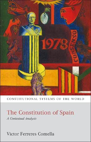9781849460163: The Constitution of Spain: A Contextual Analysis (Constitutional Systems of the World)