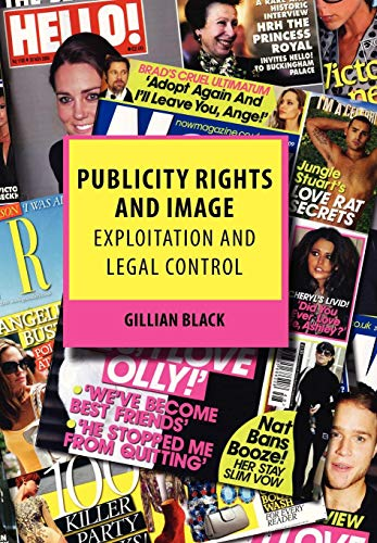 Publicity Rights and Image: Exploitation and Legal Control: Gillian Black