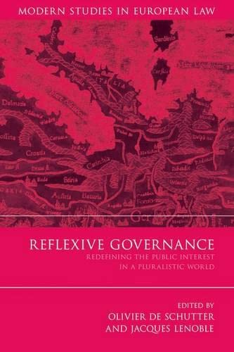 9781849460682: Reflexive Governance: Redefining the Public Interest in a Pluralistic World (Modern Studies in European Law)