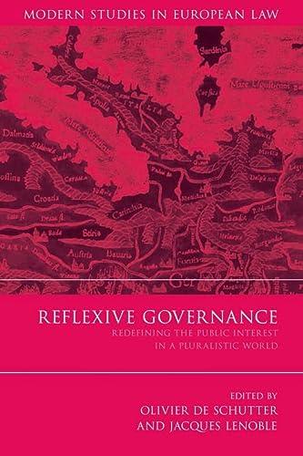 9781849460682: Reflexive Governance: Redefining the Public Interest in a Pluralistic World (22) (Modern Studies in European Law)