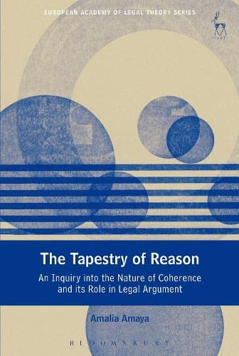 9781849460705: The Tapestry of Reason: An Inquiry into the Nature of Coherence and its Role in Legal Argument (European Academy of Legal Theory Series)