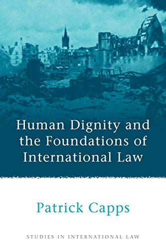 9781849460897: Human Dignity and the Foundations of International Law (Studies in International Law)