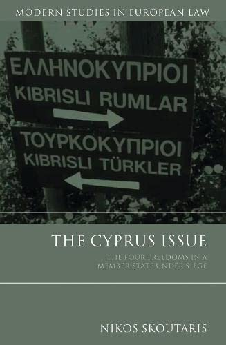 The Cyprus Issue: The Four Freedoms in a Member State Under Siege (Modern Studies in European Law):...