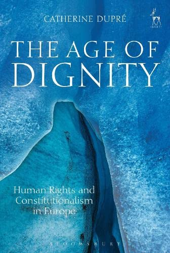 The Age of Dignity: Human Rights and Constitutionalism in Europe: Dupre, Catherine