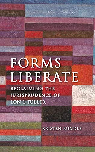 9781849461047: Forms Liberate: Reclaiming the Jurisprudence of Lon L Fuller