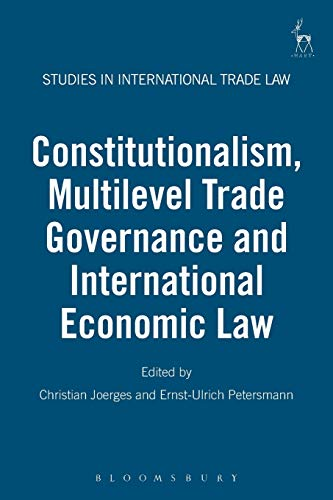 9781849461658: Constitutionalism, Multilevel Trade Governance and International Economic Law (Studies in International Trade Law)