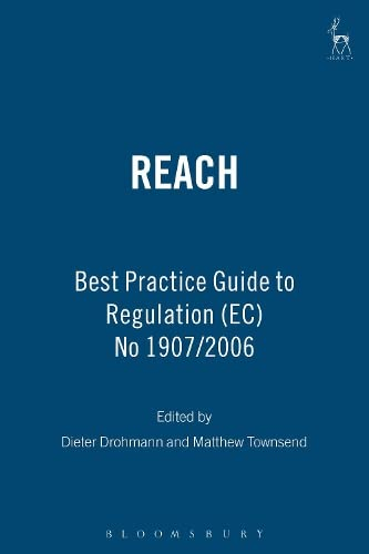 REACH: Best Practice Guide to Regulation (EC) No 1907/2006: Dieter Drohmann