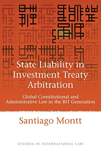 9781849462136: State Liability in Investment Treaty Arbitration: Global Constitutional and Administrative Law in the BIT Generation (Studies in International Law)