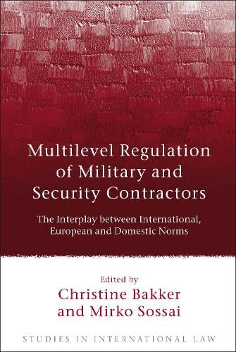 9781849462488: Multilevel Regulation of Military and Security Contractors: The Interplay between International, European and Domestic Norms (Studies in International Law)
