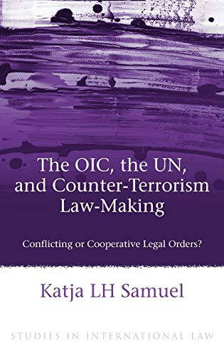 9781849462679: The OIC, the UN, and Counter-Terrorism Law-Making: Conflicting or Cooperative Legal Orders? (Studies in International Law)