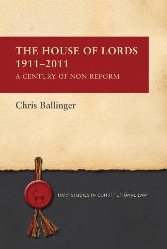 9781849462891: The House of Lords 1911-2011: A Century of Non-Reform (Hart Studies in Constitutional Law)
