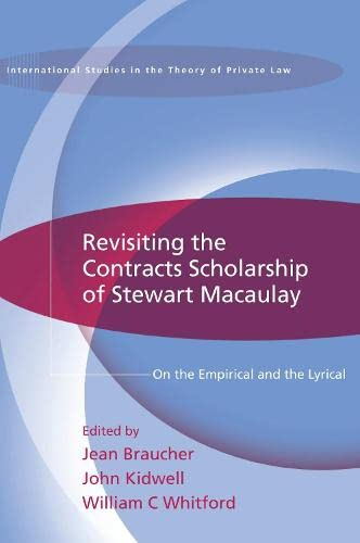 Revisiting the Contracts Scholarship of Stewart Macaulay On the Empirical and the Lyrical: Braucher...