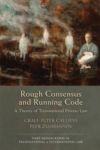9781849463546: Rough Consensus and Running Code: A Theory of Transnational Private Law (Hart Monographs in Transnational and International Law)