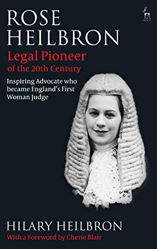 9781849464017: Rose Heilbron: Legal Pioneer of the 20th Century: Inspiring Advocate who became England's First Woman Judge