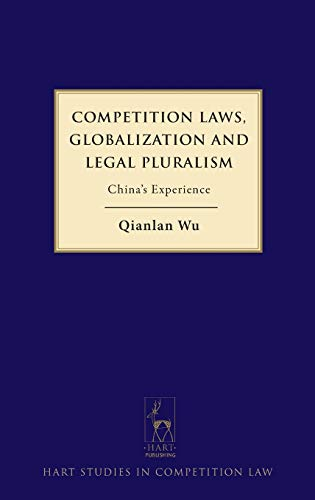 Competition Laws, Globalization and Legal Pluralism: China's Experience (Hart Studies in ...