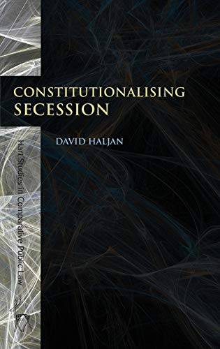 9781849464376: Constitutionalising Secession (Hart Studies in Comparative Public Law)