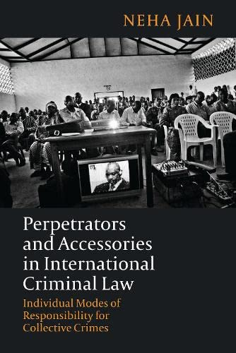 9781849464550: Perpetrators and Accessories in International Criminal Law: Individual Modes of Responsibility for Collective Crimes