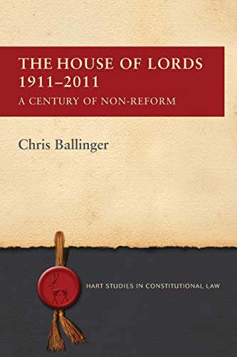 9781849466608: The House of Lords 1911-2011: A Century of Non-Reform (Hart Studies in Constitutional Law)