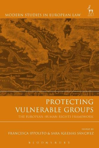 Protecting Vulnerable Groups (Modern Studies in European Law): Ippolito, Francesca