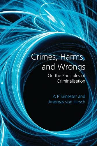 Crimes, Harms, and Wrongs - On the Principles of Criminalisation: A. P. Simester