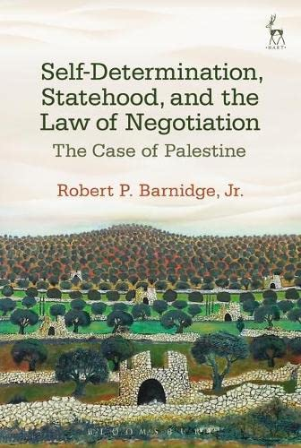 Self-Determination, Statehood, and the Law of Negotiation: The Case of Palestine: Barnidge, Robert ...