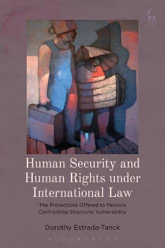 9781849468824: Human Security and Human Rights under International Law: The Protections Offered to Persons Confronting Structural Vulnerability
