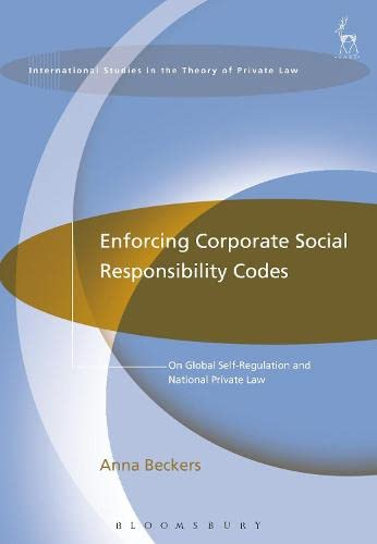 9781849468992: Enforcing Corporate Social Responsibility Codes: On Global Self-Regulation and National Private Law (International Studies in the Theory of Private Law)
