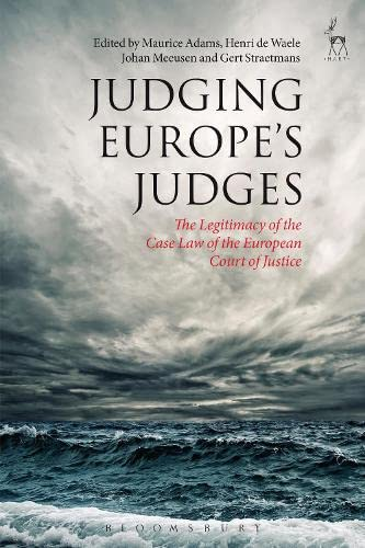 9781849469708: Judging Europe's Judges: The Legitimacy of the Case Law of the European Court of Justice