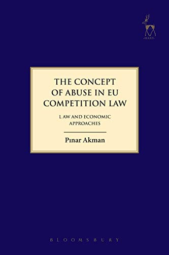 9781849469722: The Concept of Abuse in EU Competition Law: Law and Economic Approaches (Hart Studies in Competition Law)