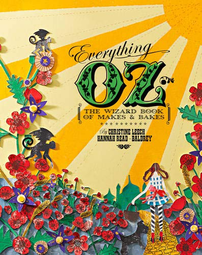 9781849491181: Everything Oz: The Wizard Book of Makes & Bakes. Hannah Read-Baldrey & Christine Leech