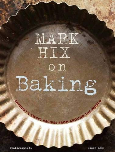 Mark Hix on Baking: Hix, Mark