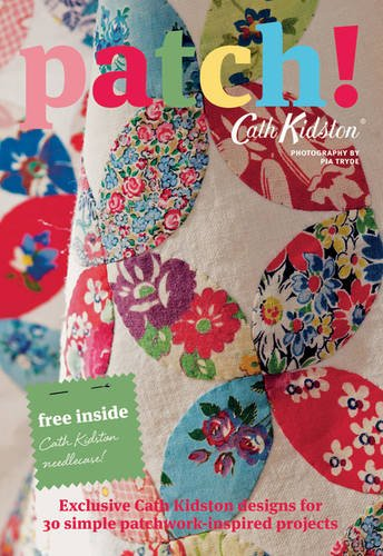 9781849492645: Patch!: Exclusive Cath Kidston Designs for 30 Simple Patchwork-Inspired Projects