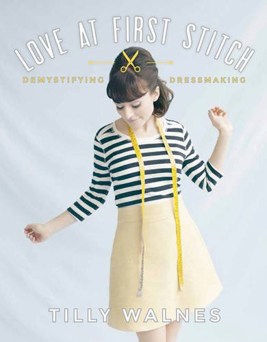 Love at First Stitch: Demystifying Dressmaking (Hardcover)