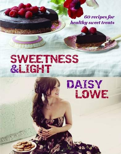 9781849493758: Sweetness and Light: 50 Fabulously Healthy Sweet and Stylish Treats