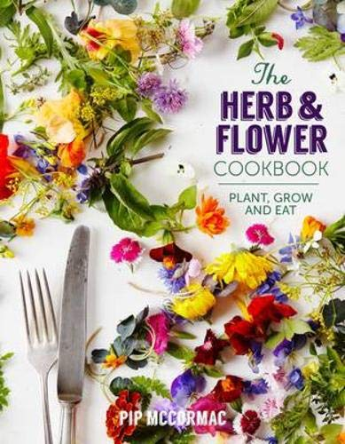 9781849494168: The Herb and Flower Cookbook: Plant, Grow and Eat