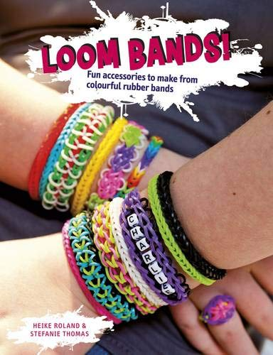 Loom Bands! Fun Accessories to Make from: Stefanie Thomas, Heike