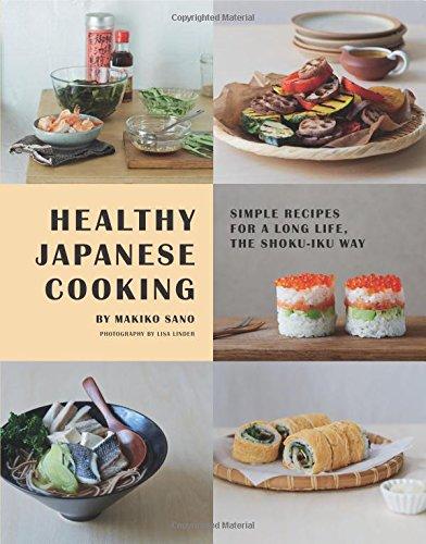 Healthy Japanese Cooking: Simple Recipes for a Long Life, the Shoku-Iku Way: Sano, Makiko