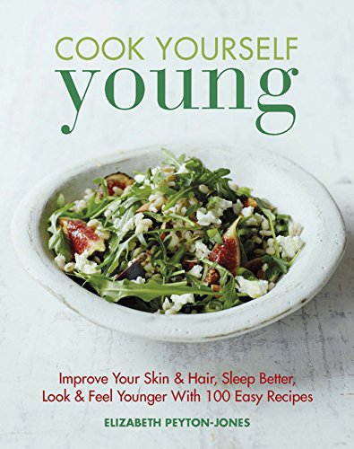 9781849496797: Cook Yourself Young: Improve Your Skin & Hair, Sleep Better, Look & Feel Younger With 100 Easy Recipes