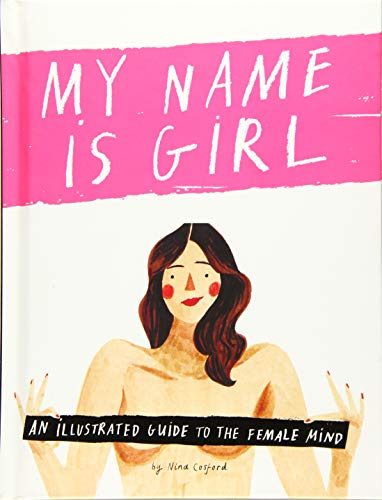 9781849498005: My Name is Girl: An Illustrated Guide to the Female Mind