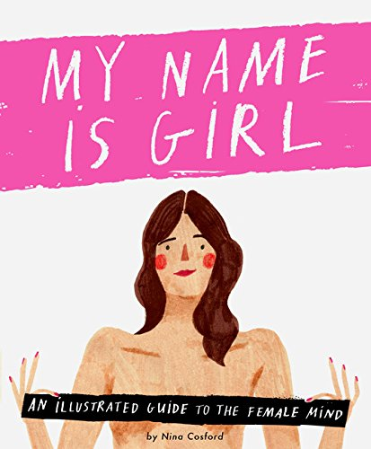 9781849498401: My Name is Girl: An Illustrated Guide to the Female Mind