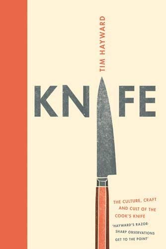 Knife: The Culture, Craft and Cult of: Hayward, Tim