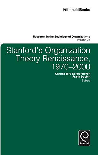 Stanford's Organization Theory Renaissance, 1970-2000 (Research in: Frank Dobbin; Editor-Claudia
