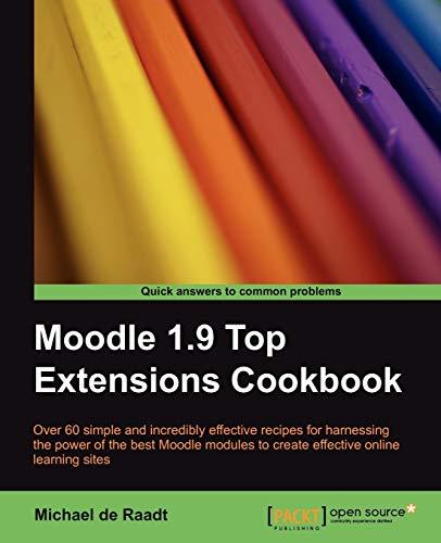 Moodle 1.9 Top Extensions Cookbook: de Raadt, Michael