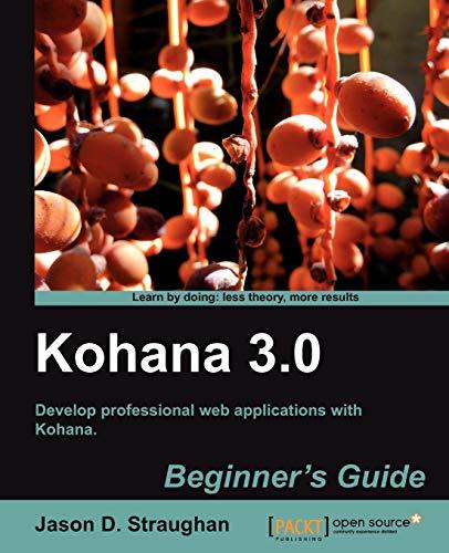 Kohana 3.0 Beginner?s Guide: Straughan, Jason D.