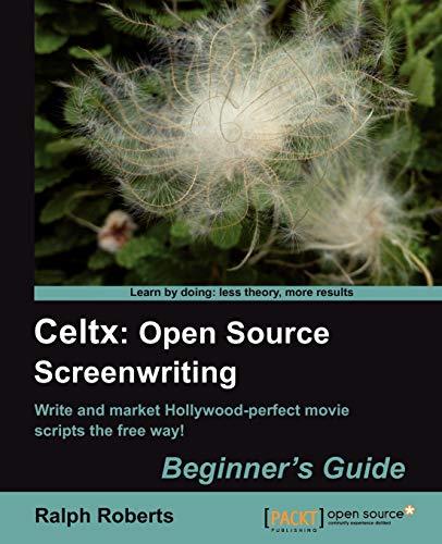 Celtx: Open Source Screenwriting Beginner's Guide: Roberts Ralph