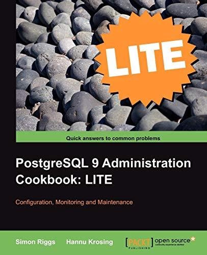 9781849516426: PostgreSQL 9 Administration Cookbook LITE: Configuration, Monitoring and Maintenance