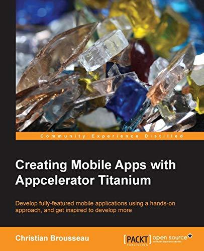 9781849519267: Creating Mobile Apps with Appcelerator Titanium